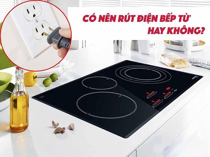 Có nên rút điện bếp từ sau khi nấu xong?