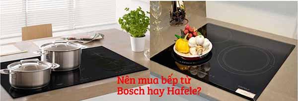 Nên mua bếp từ Bosch hay Hafele?